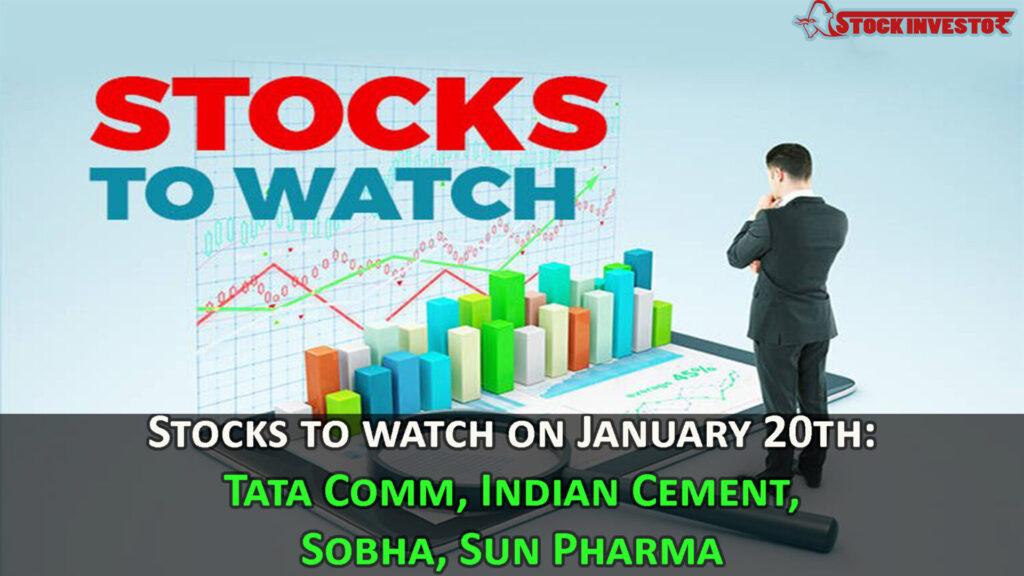 Stocks to watch on January 20th: Tata Comm, Indian Cement, Sobha, Sun Pharma