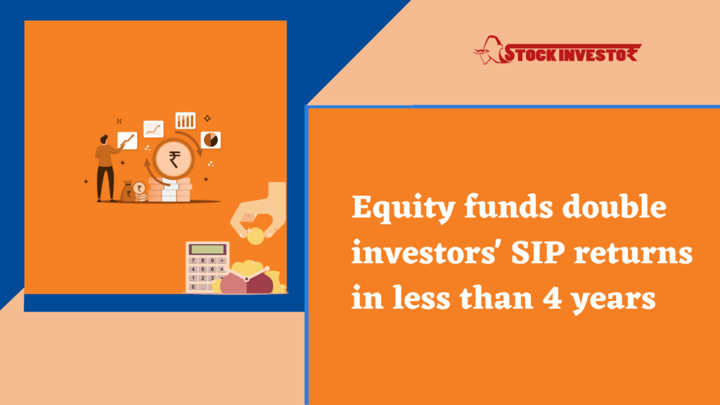 Equity funds double investors' SIP returns in less than 4 years