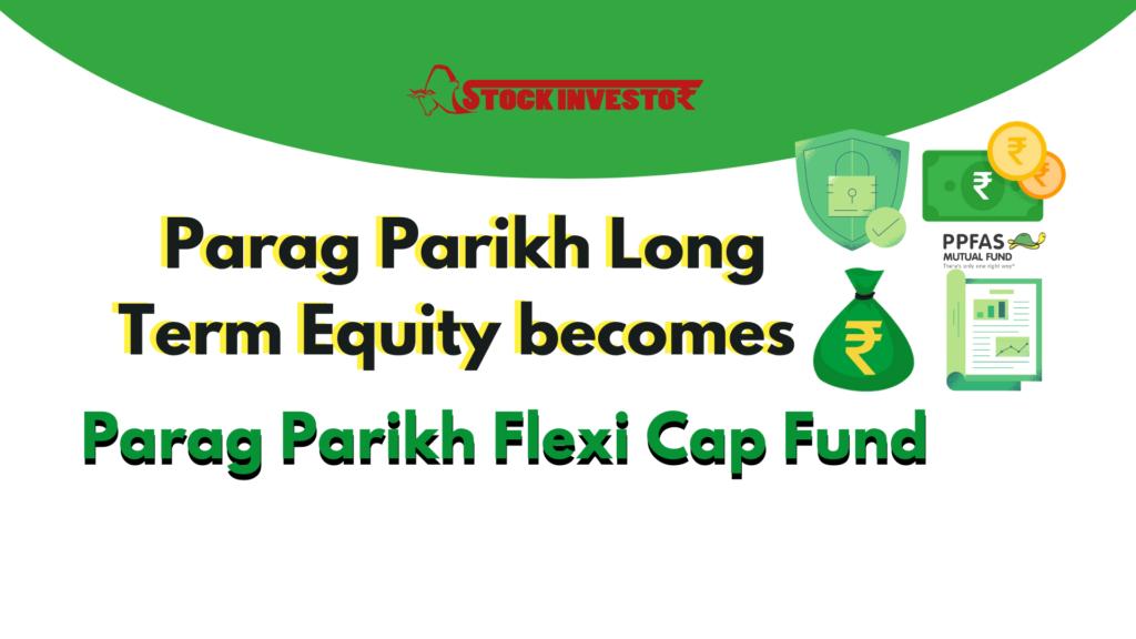 Parag Parikh Long Term Equity becomes Parag Parikh Flexi Cap Fund