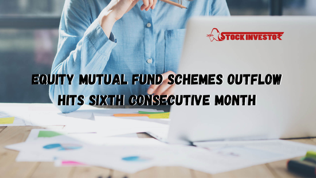 Equity mutual fund schemes outflow hits Sixth consecutive month