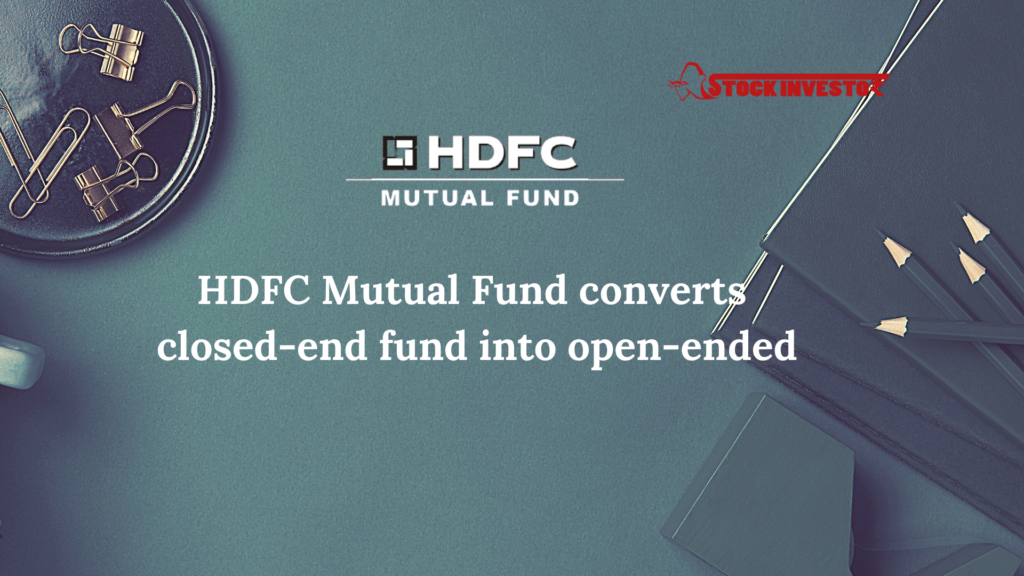 HDFC Mutual Fund converts closed-end fund into open-ended