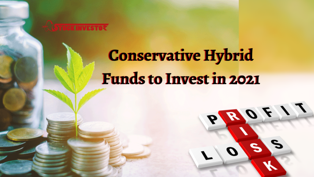 Conservative Hybrid Mutual Funds to Invest in 2021