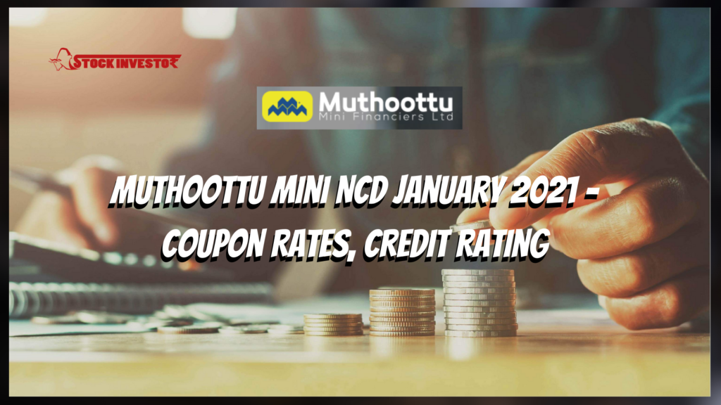 Muthoottu Mini NCD January 2021 - Coupon Rates, Credit Rating