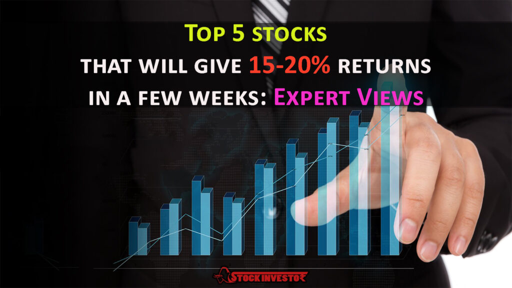 Top 5 stocks that will give 15-20% returns in a few weeks: Expert Views