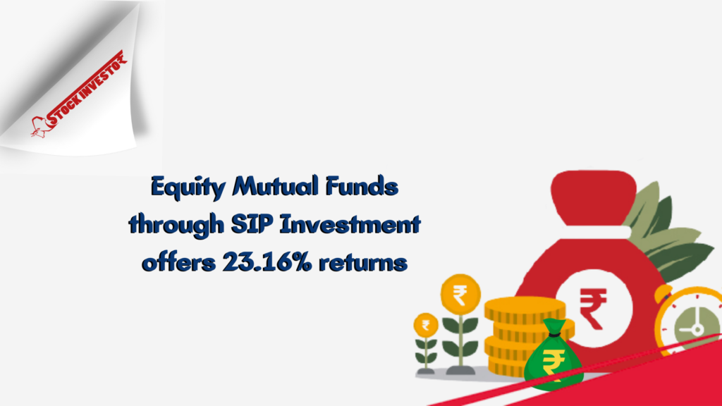Equity Mutual Funds through SIP Investment offers 23.16% returns