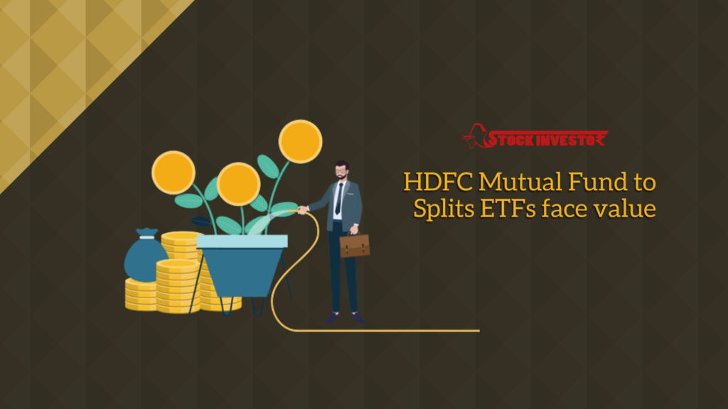 HDFC Mutual Fund to Splits ETFs face value
