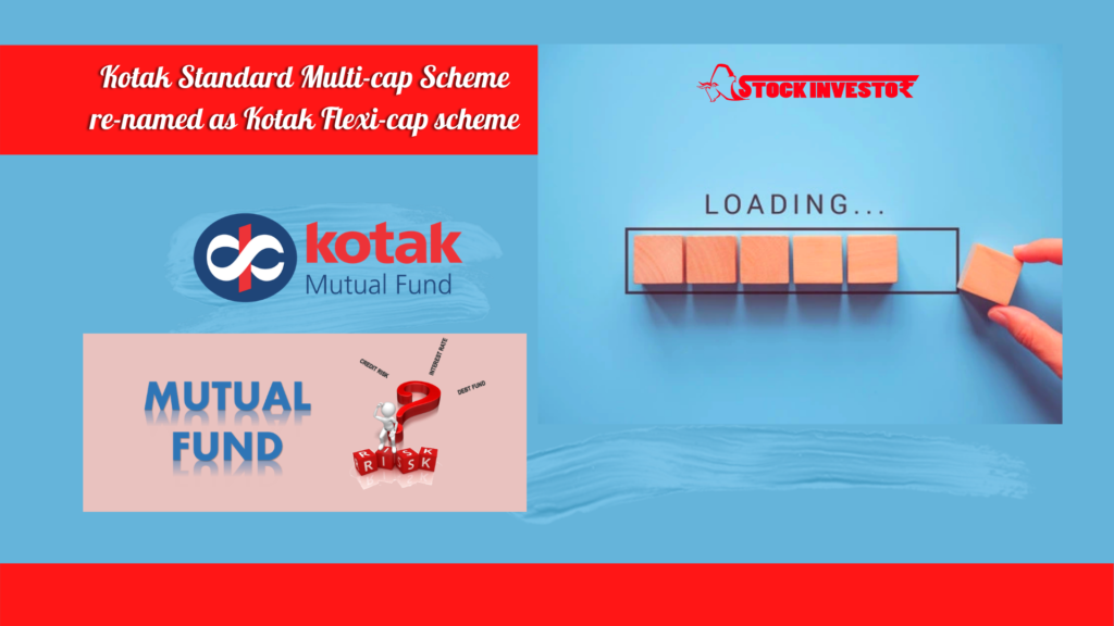 Kotak Standard Multi-cap Scheme re-named as Kotak Flexi-cap scheme