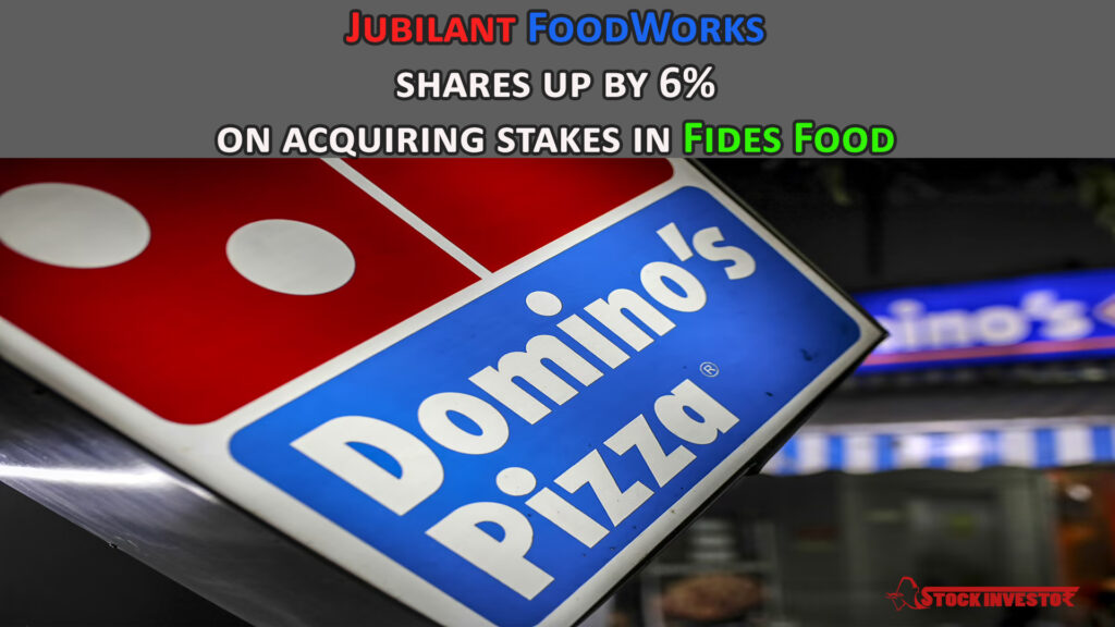 Jubilant FoodWorks shares up by 6% on acquiring stakes in Fides Food
