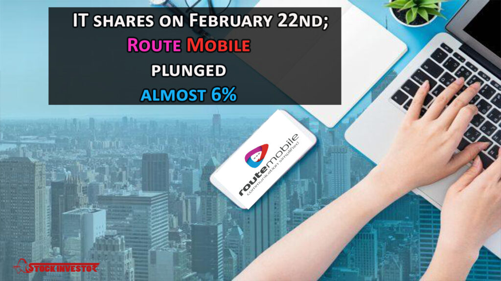 IT shares on February 22nd; Route Mobile plunged almost 6%
