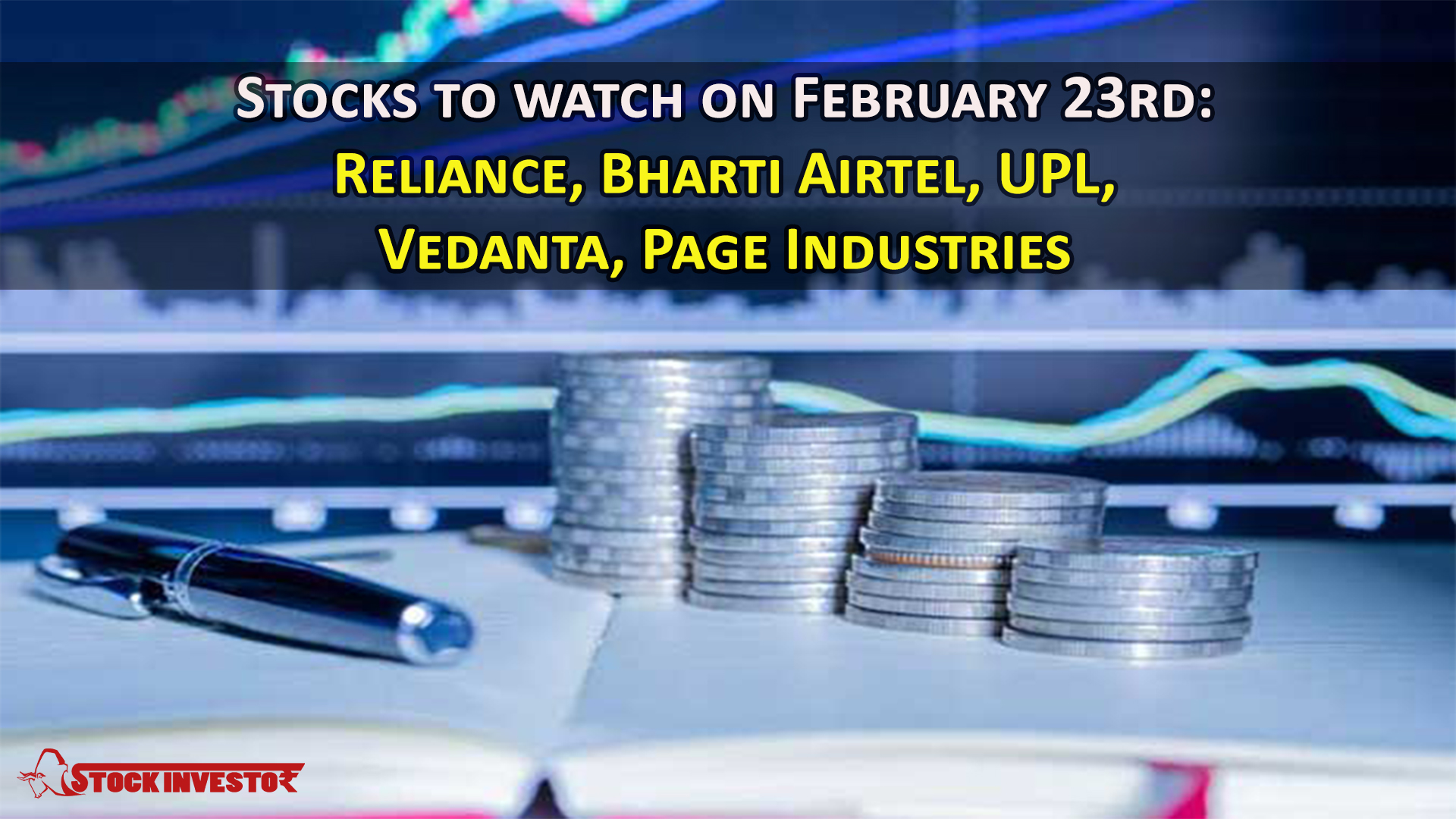 Stocks to watch on February 23rd: Reliance, Bharti Airtel, UPL, Vedanta, Page Industries